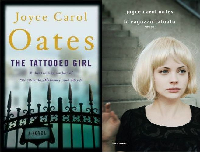 Joyce Carol Oates - The Tattooed Girl, Ecco, 2003 VS La ragazza tatuata, Mondadori, 2012