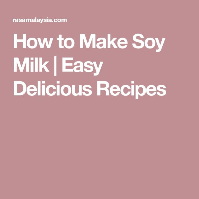 How to Make Soy Milk | Easy Delicious Recipes