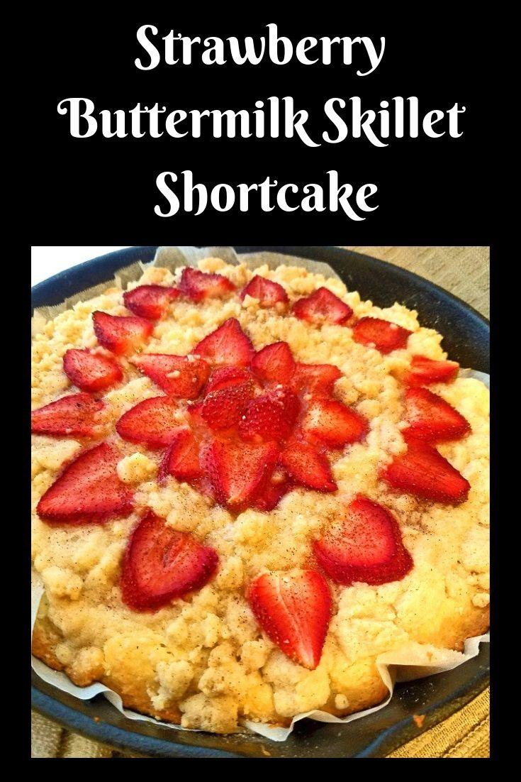 Strawberry Buttermilk Skillet Shortcake Recipe Buttermilk Recipes Fresh Strawberry Recipes Homemade Strawberry Ice Cream