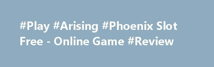 #Play #Arising #Phoenix Slot Free - Online Game #Review http://imoneyslots.com/play-arising-phoenix-online-video-game-for-fun.html  Play Arising Phoenix slot #online by #Amatic company and get a chance to catch extra Wilds, Re-spin  Feature, #Gamble #Bonus and big wins