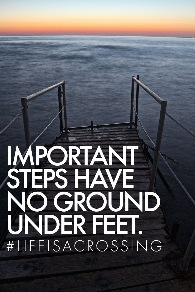 Important steps have no ground under feet. #lifeisacrossing #northsails #North #Sails #quotes