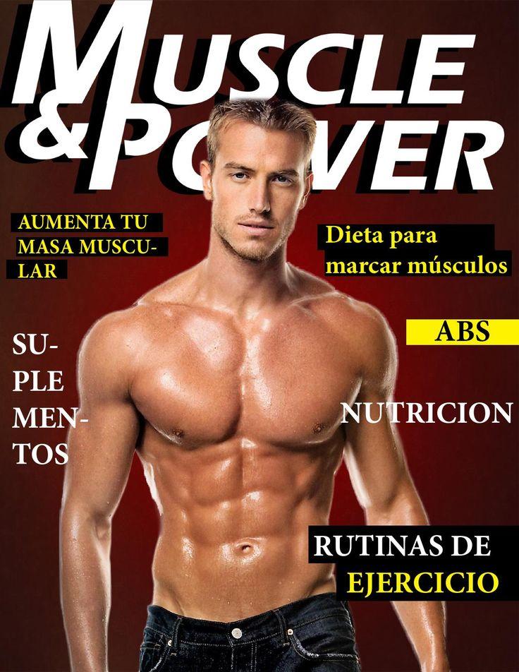 Muscle & Power  Esta Revista es exclusiva para rutinas de ejercicios y alimentacion para el gimnasio.