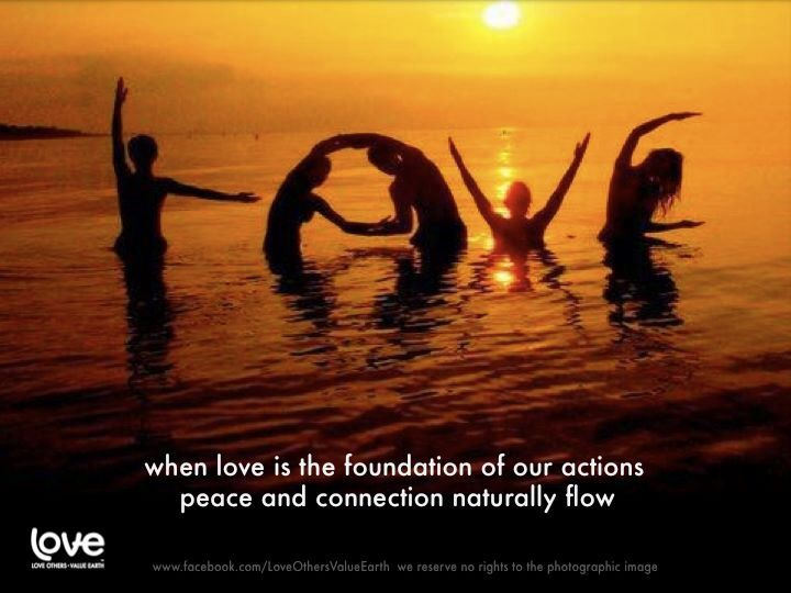 When Love Is The Foundation Of Your Actions, Peace And Connection Flow