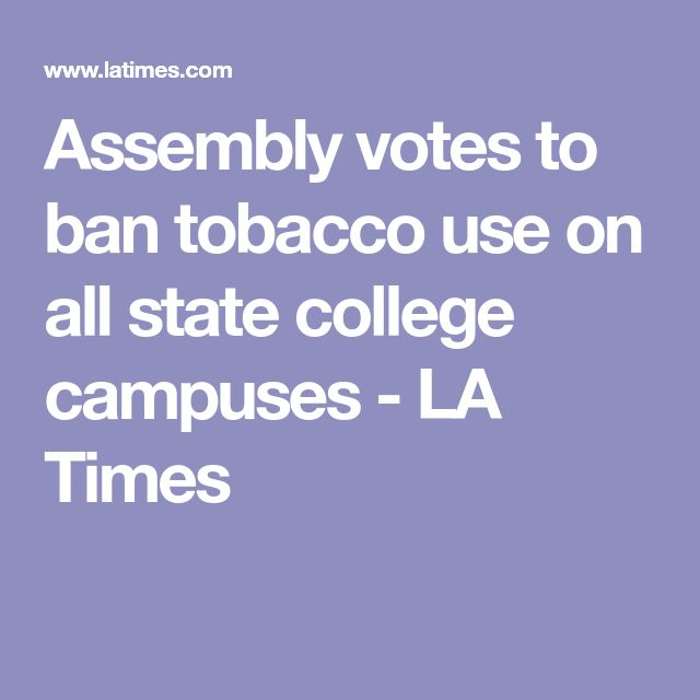 Assembly votes to ban tobacco use on all state college campuses - LA Times