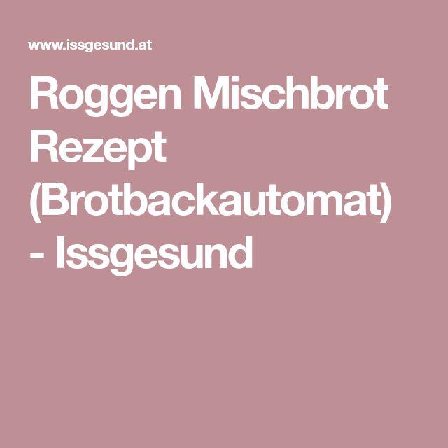 Roggen Mischbrot Rezept (Brotbackautomat) - Issgesund