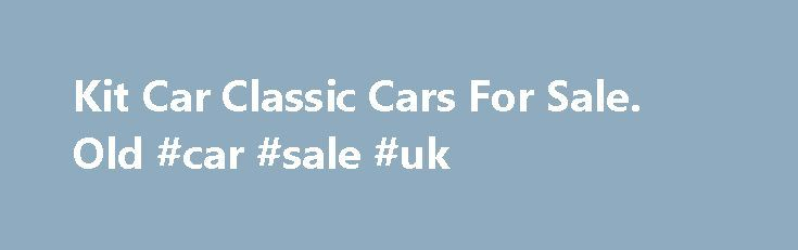 Kit Car Classic Cars For Sale. Old #car #sale #uk http://cars.remmont.com/kit-car-classic-cars-for-sale-old-car-sale-uk/  #used car uk # Latest Classic Cars and Bikes Listing 131 adverts Here we have a fantastic Hawk AC Cobra 289, powered by a 3.9 Rover V8 engine, with a Rover Vitesse 5 Speed gearbox which has just been completely rebuilt by a company that specializes in Rover gearboxes Brand new and ready for the…The post Kit Car Classic Cars For Sale. Old #car #sale #uk appeared first on…