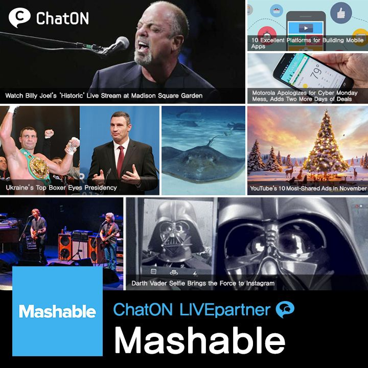[ChatON LIVEparnter] Mashable / Mashable is a leading source for news, information & resources for the Connected Generation. Mashable reports on the importance of digital innovation and how it empowers and inspires people around the world. Keep up to date with ChatON LIVEpartner Mashable's news!  Mashable은 '접속 세대' 에게 중요한 디지털 혁신과 그것의 영향, 영감에 대한 뉴스 자료를 제공하는 뉴스 채널 입니다.  월 2500만의 방문자와 1100만의 소셜 미디어 팔로워 들이 팔로잉하는 Mashable의 소식을 'ChatON LIVEpartner Mashable'에서 실시간으로 받아보세요.