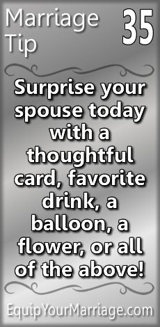 Practical Marriage Tip 35 - Surprise your spouse today with a thoughtful card, favorite drink, a balloon, a flower, or all of the above!