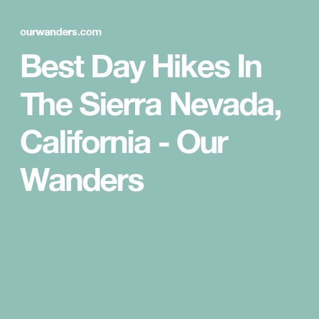 Best Day Hikes In The Sierra Nevada, California - Our Wanders