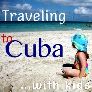Tips for taking your kids on a family vacation to Cuba, or other Caribbean destination