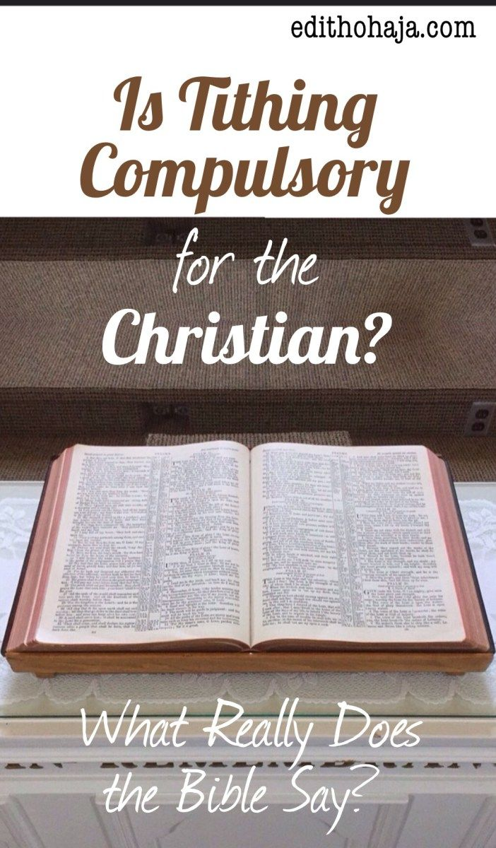 IS TITHING COMPULSORY FOR THE CHRISTIAN? (What Really Does the Bible Say?) This is one of the most contentious issues in Christianity today. Is tithing a must for Christians? Is it really commanded in the New Testament? This post carefully examines these questions in the light of Scripture. #tithing #tithes #giving #Christians #Jews #OldTestament #NewTestament #law