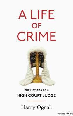 A Life of Crime: The Memoirs of a High Court Judge free ebook