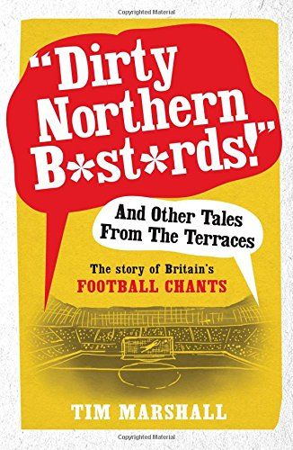 """""""Dirty Northern Bastards!"""" And Other Tales from the Terraces: The Story of Britain's Football Chants #football #soccer"""