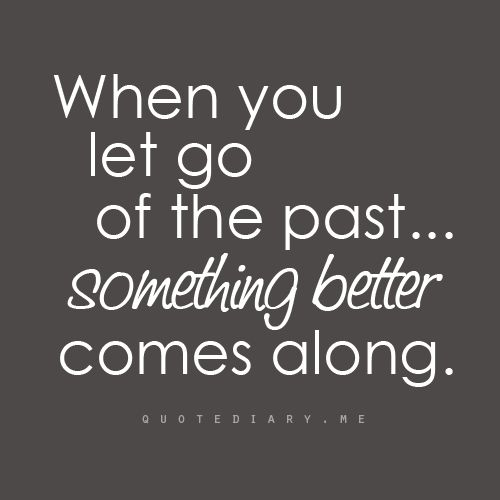THAT RIGHT !! LET THE PAST GO WANT TO KNOW WHY YOU HAVEN'T FOUND A FUTURE ...WELL IS BC YOU HAVEN'T LET THE PAST GO....