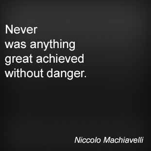 best niccolo machiavelli the prince ideas never was anything great achieved out danger niccolo machiavelli