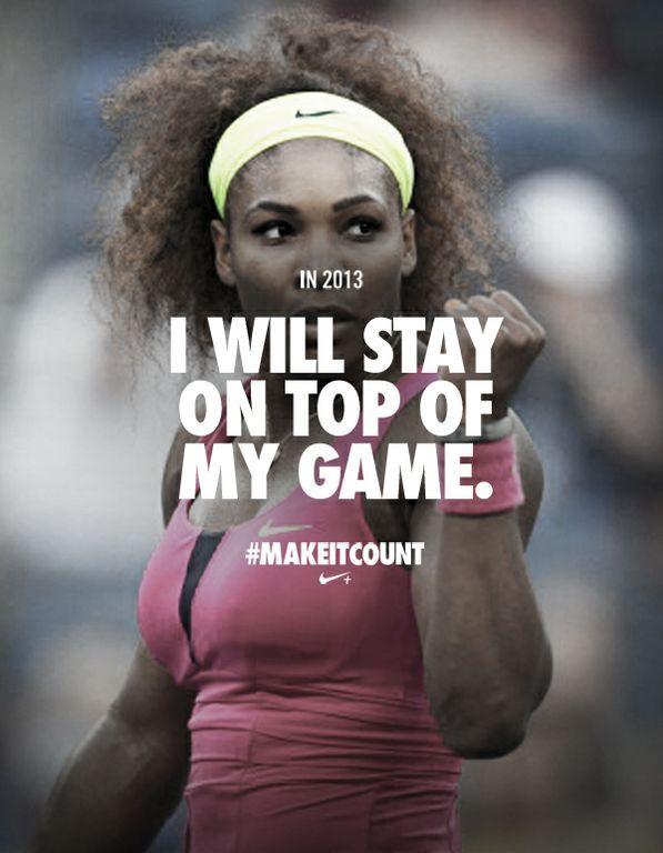 Serena William's 2013 #makeitcount pledge. #nike