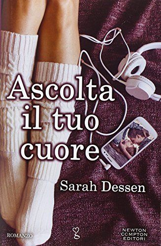 Ascolta il Tuo Cuore - Just Listen (Sarah Dessen)