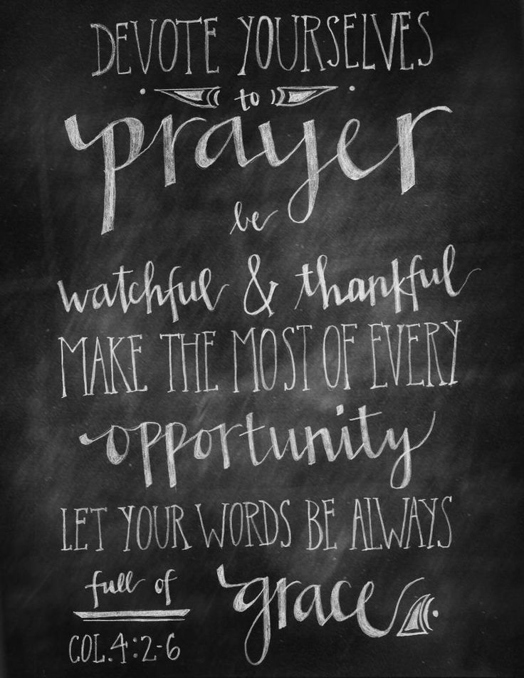 Colossians 4:2   Devote yourselves to prayer, being watchful and thankful.