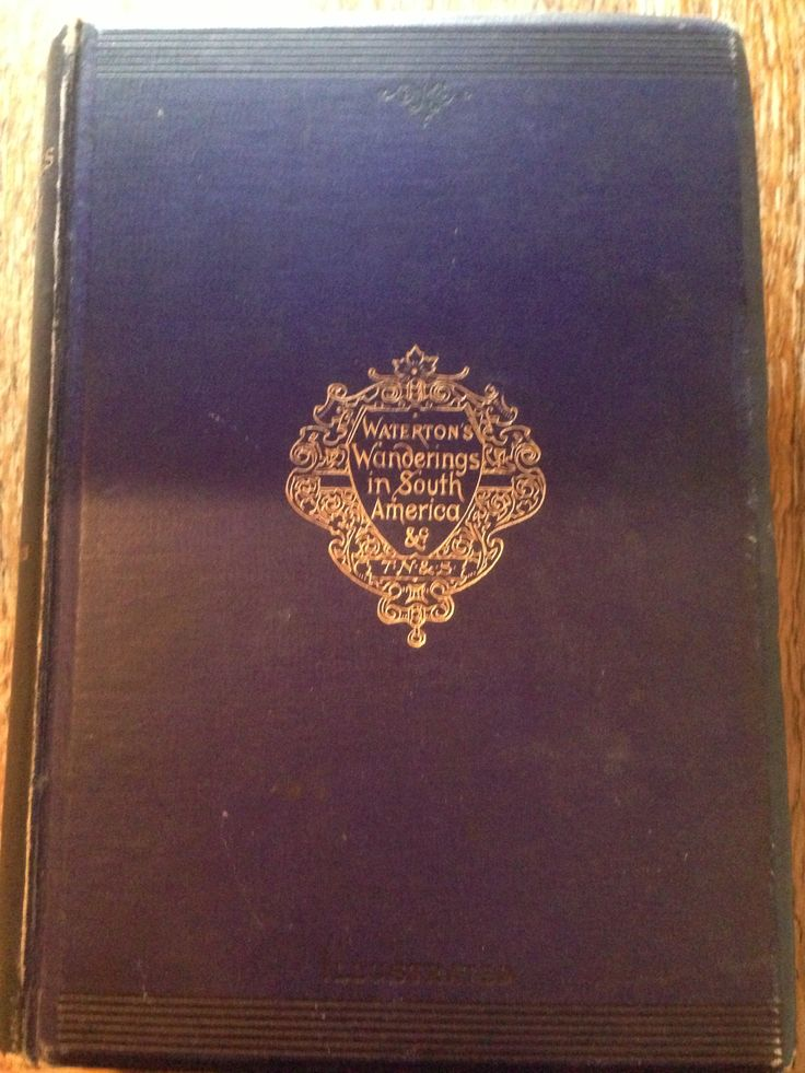 'Waterton's Wanderings in South America'. By Charles Waterton, Esq. Pub. Thomas Nelson and Sons 1893.