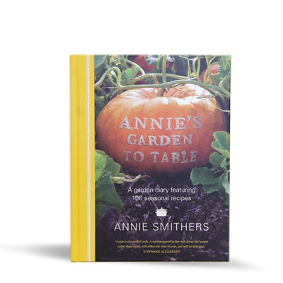 Annie's Garden To Table. By Annie Smithers