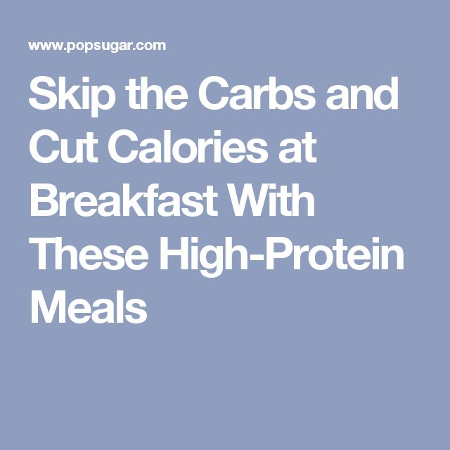 Skip the Carbs and Cut Calories at Breakfast With These High-Protein Meals