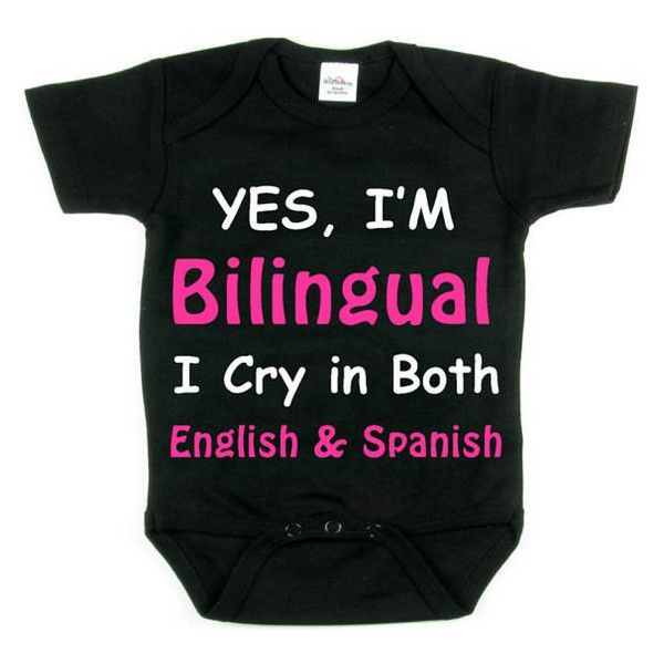 Yes, I'm Bilingual_I Cry in Both English and Spanish ($15) ❤ liked on Polyvore featuring baby bodysuit, baby boy, baby clothing, baby girl and baby onesie