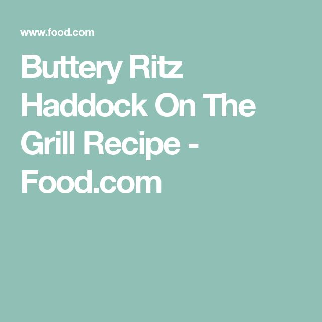 Buttery Ritz Haddock On The Grill Recipe - Food.com