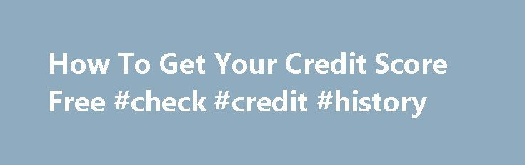 How To Get Your Credit Score Free #check #credit #history http://credits.remmont.com/how-to-get-your-credit-score-free-check-credit-history/  #how to get your credit score free # Just be sure are out of work, it s distinct that without the outer financial assist, you might fight, although resolving the dilemma. You won t need to publish several and hard…  Read moreThe post How To Get Your Credit Score Free #check #credit #history appeared first on Credits.