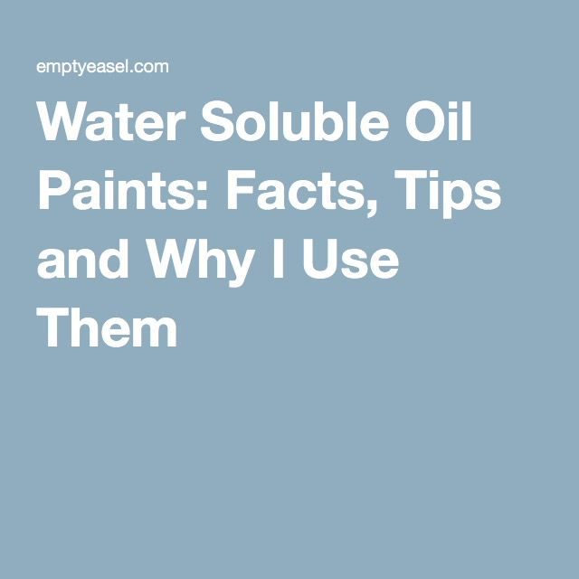 Water Soluble Oil Paints: Facts, Tips and Why I Use Them