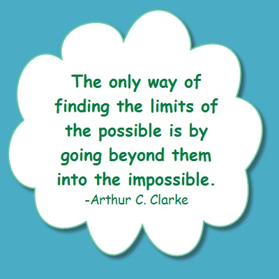 the only way of finding the limits of the possible is by going beyond them into the impossible The only way of finding the limits of the possible is by going beyond them into the impossible imagine the impossible.
