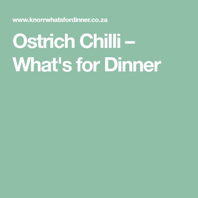 Ostrich Chilli – What's for Dinner
