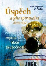 Uspech a jeho spiritualni dimenze (Martin Jelinek, Jiri Kuchar)