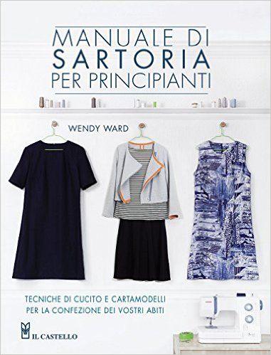 Amazon.it: Manuale di sartoria per principianti - Wendy Ward - Libri