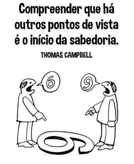 """Tudo é relativo, não existem verdades absolutas. É sempre a """"localização"""" do observador que determina o seu ponto de vista."""