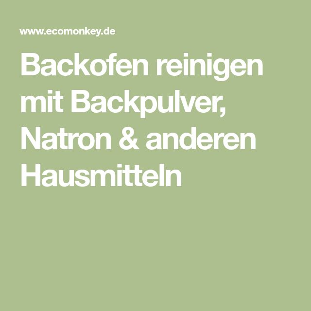 backofen reinigen mit backpulver natron anderen hausmitteln diy putzen pinterest. Black Bedroom Furniture Sets. Home Design Ideas