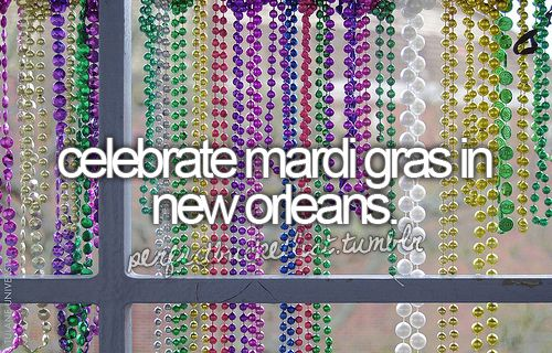 Celebrate Mardi Gras In New Orleans...was there once and loved in...but want to go back for Mardi Gras...