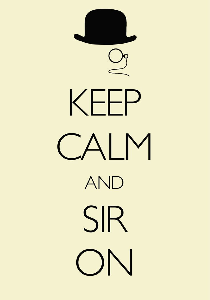 keep calm and sir on / created with Keep Calm and Carry On for iOS #keepcalm #sir #bowlerhat #monocle