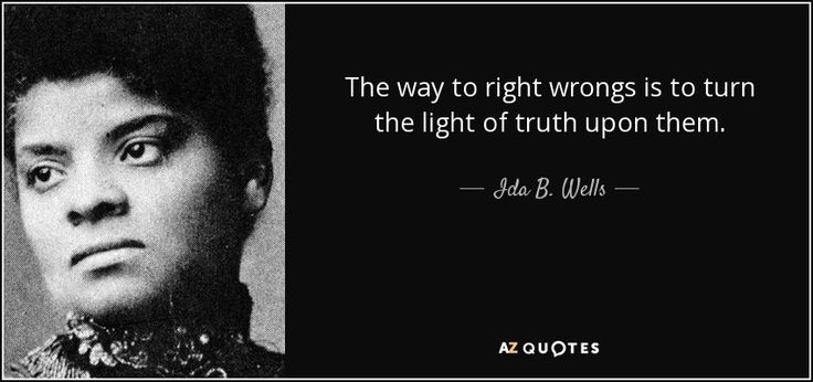 "Discover Ida B. Wells famous and rare quotes. Share Ida B. Wells quotations about home, country and injustice. ""The way to right wrongs is to turn..."""