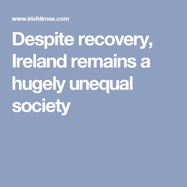 Despite recovery,  Ireland remains a hugely unequal society