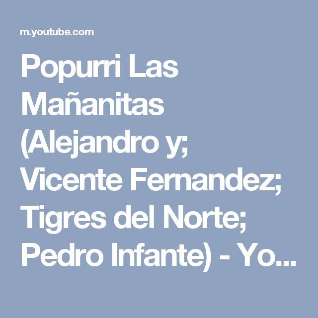 Popurri Las Mañanitas (Alejandro y; Vicente Fernandez; Tigres del Norte; Pedro Infante) - YouTube