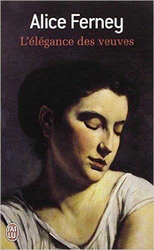Amazon.fr - L'Elégance des veuves - Alice Ferney - Livres