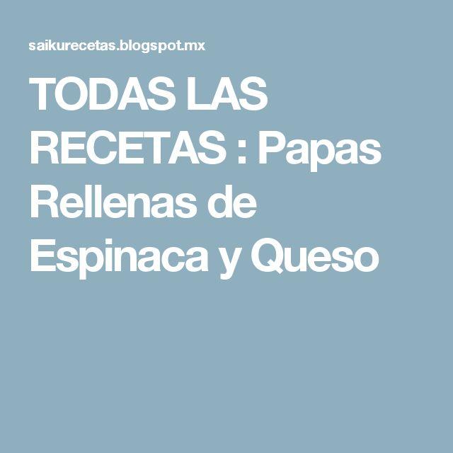 TODAS LAS RECETAS : Papas Rellenas de Espinaca y Queso