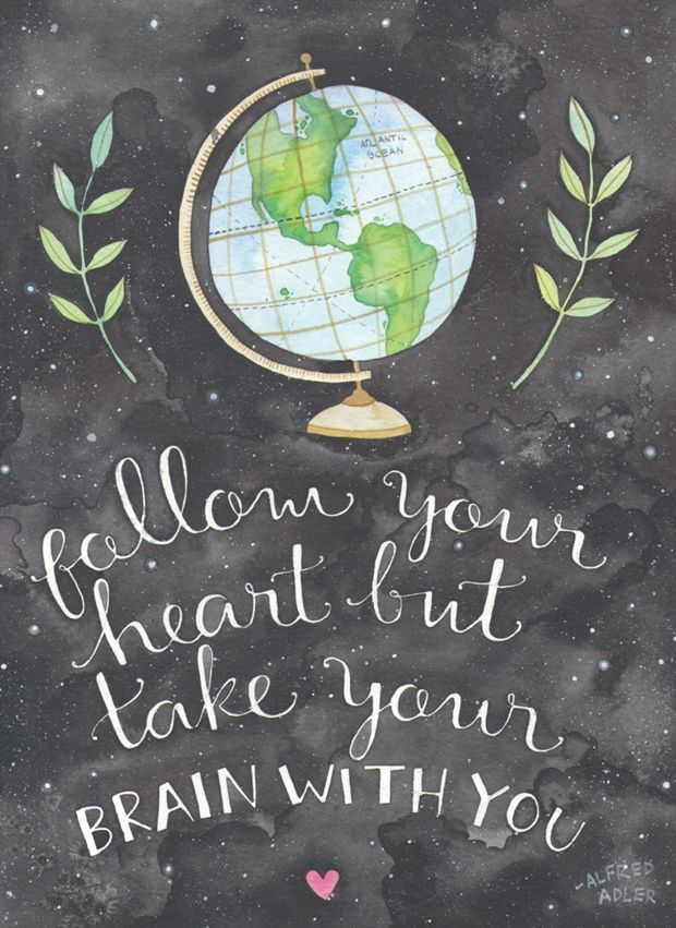 Follow your heart but take your brain with you. - Ana Victoria Calderon