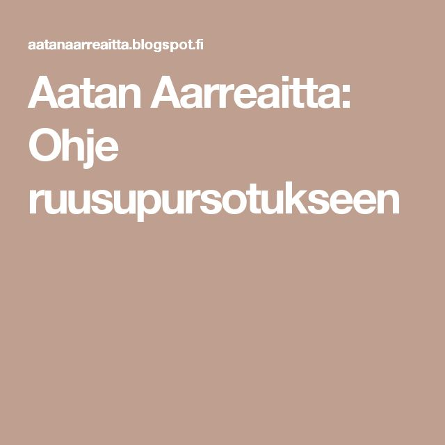 Aatan Aarreaitta: Ohje ruusupursotukseen