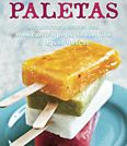 Paletas, Authentic Recipes For Mexican Ice Pops, Shaved Ice, & Aguas Frescas