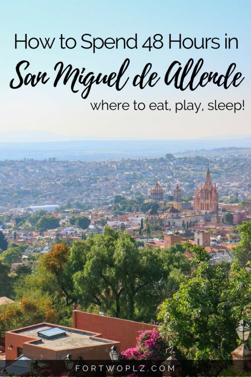 Only have 48 hours in San Miguel de Allende? Check out this itinerary for things to do and see, best places to eat, and luxurious hotels to stay at!