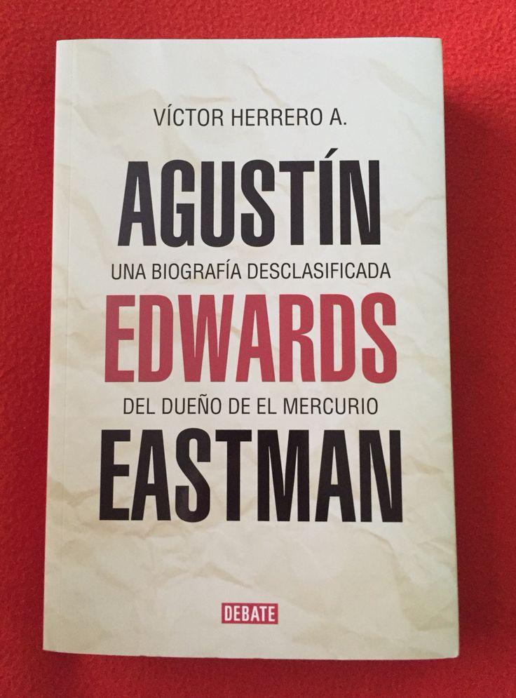 Agustín Edwards Eastman. Una biografía desclasificada del dueño de El Mercurio. Herrero, Víctor. Penguin Random House, 2014.