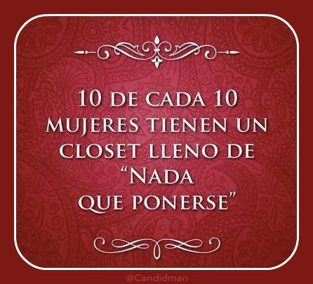 """10 de cada 10 #Mujeres tienen un closet lleno de """"Nada que ponerse"""" #Citas #Frases @Candidman"""