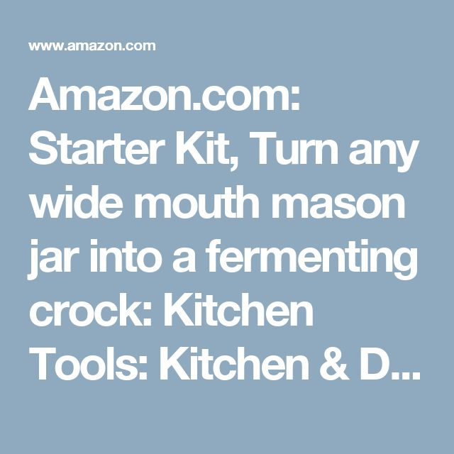 Amazon.com: Starter Kit, Turn any wide mouth mason jar into a fermenting crock: Kitchen Tools: Kitchen & Dining