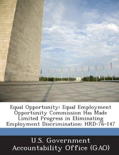 Equal Opportunity: Equal Employment Opportunity Commission Has Made Limited Progress in Eliminating Employment Discrimination: Hrd-76-147